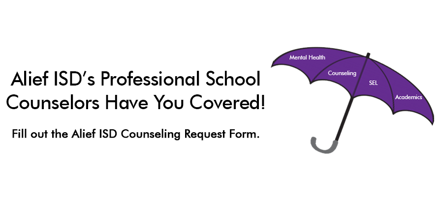 Alief ISD's Professional School Counselors Have You Covered - Fill out the Alief ISD Counseling Request Form with umbrella