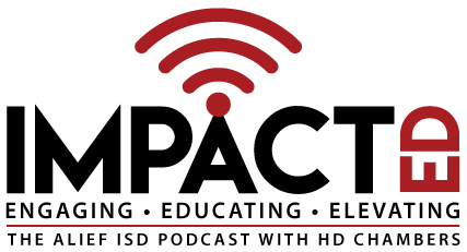 ImpactED - Engaging Education Elevating - The Alief ISD Podcast with HD Chambers