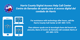 Harris County Digital Access Help Call Center for assistance with technology after hours