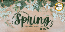 Virtual Family Center Spring Kick Off January 20-21, 2021