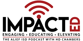 ImpactED - Engaging Educating Elevating - Alief ISD Podcast by HD Chambers