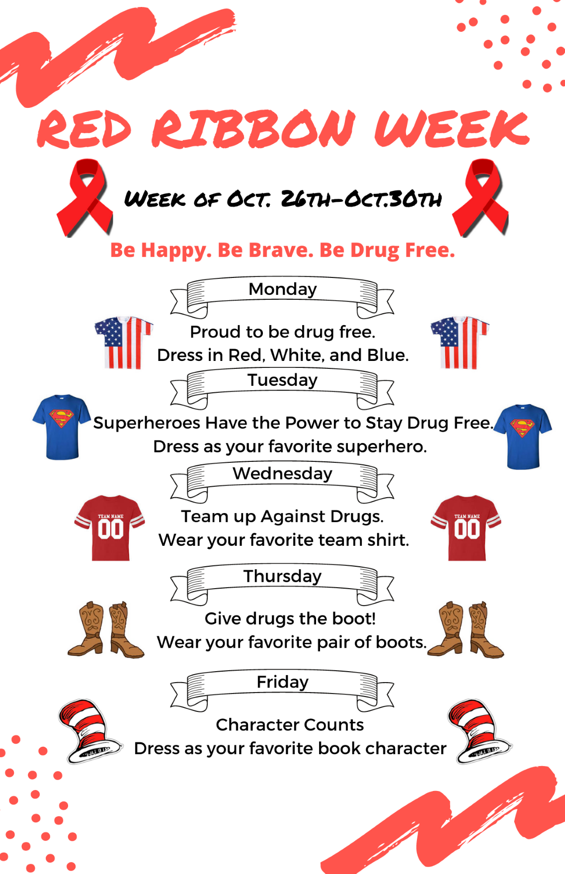 Red Ribbon Week = Week of October 26-30 Be happy be brave be drug free