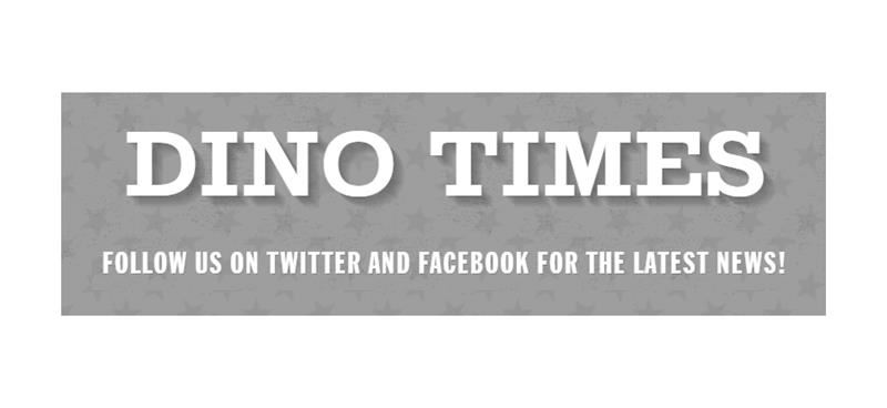 DINO TIMES banner - Follow us on Twitter and Facebook for the latest news
